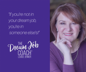If you're not in your dream job, you're in someone else's!