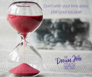 Don't wish your time away, plan your escape! - The Dream Job Coach® Louise Jenner.