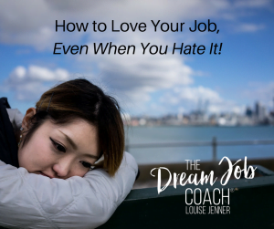 How To Love Your Job, Even When You Hate It! The Dream Job Coach® Louise Jenner