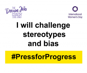 I will challenge stereotypes and bias - #PressforProgress - Louise Jenner, The Dream Job Coach - Gloucester