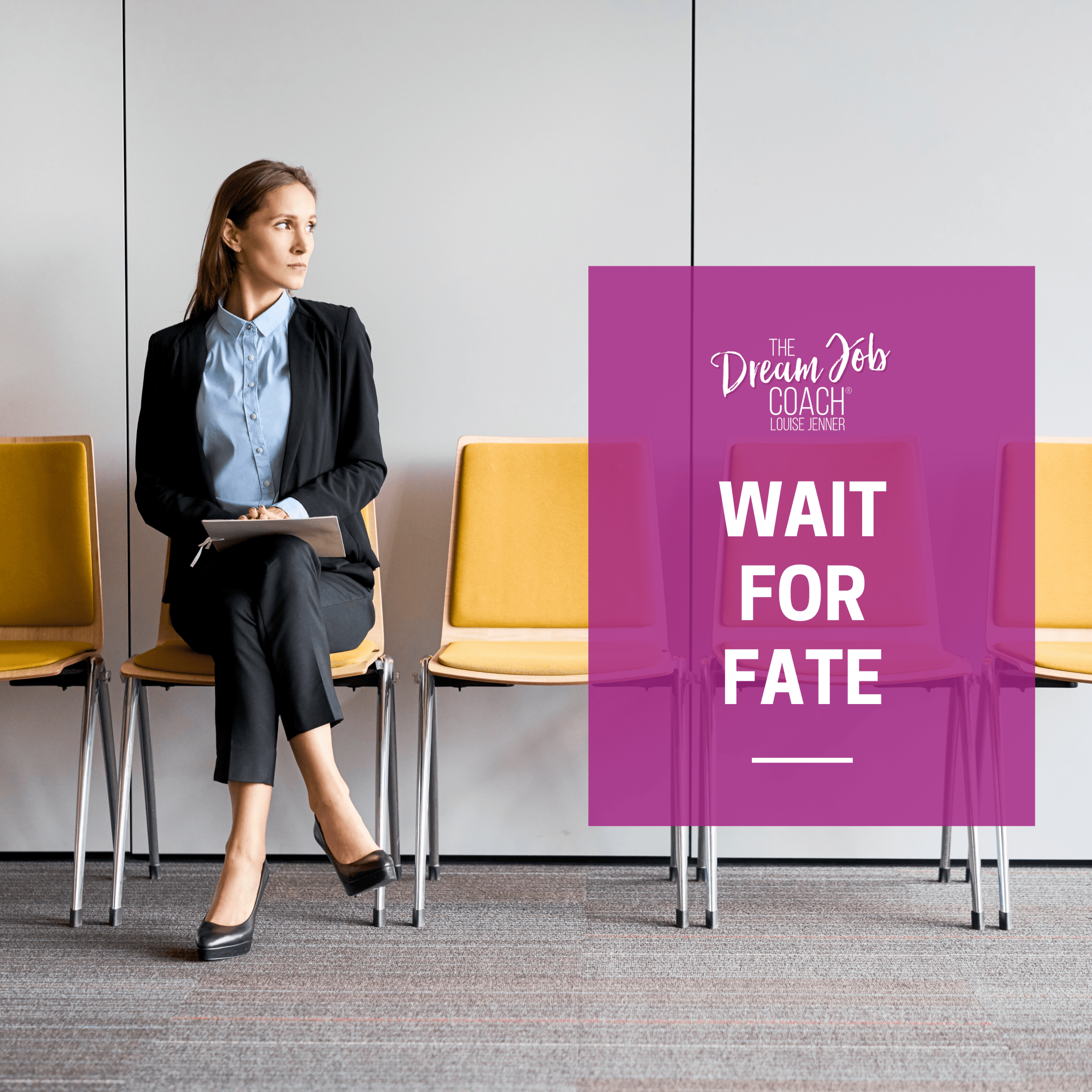 Wait for fate! - Louise Jenner, The Dream Job Coach - Career Coaching - Devon - Online