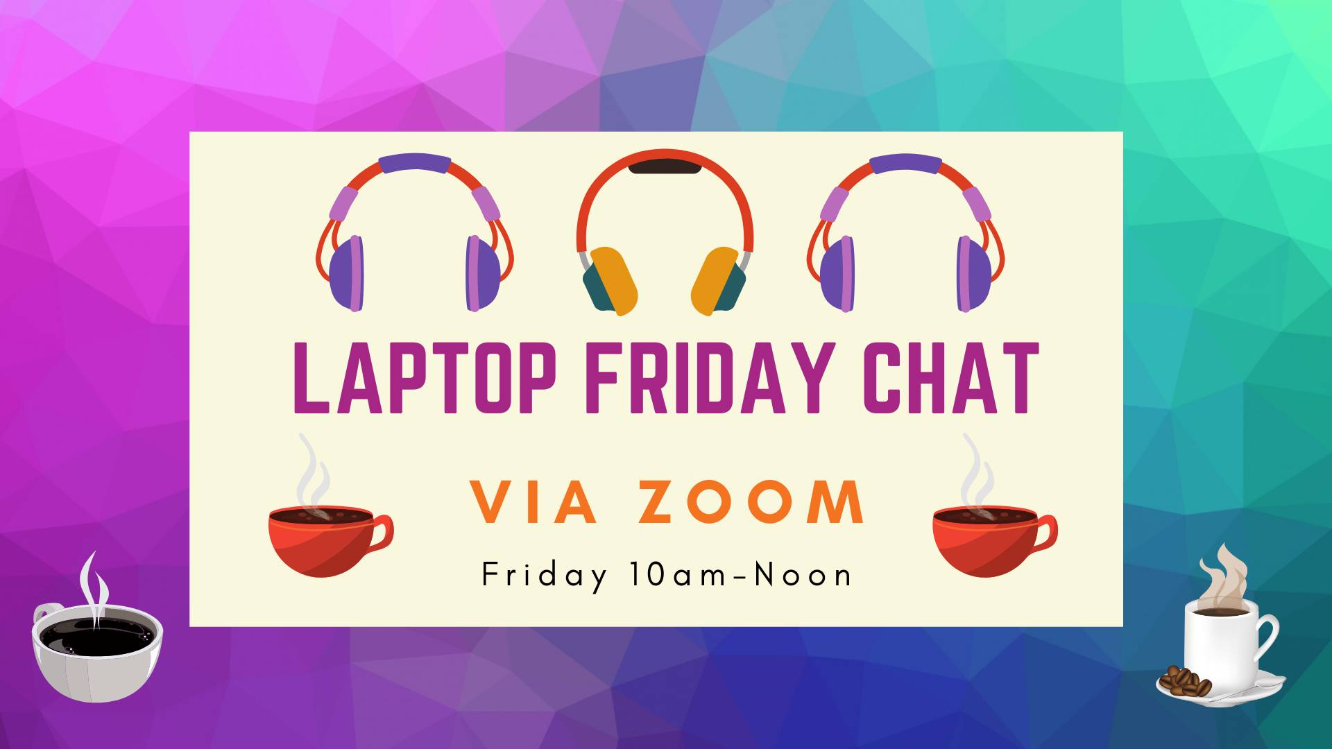 Laptop Friday Chat via zoom Friday 10 till noon