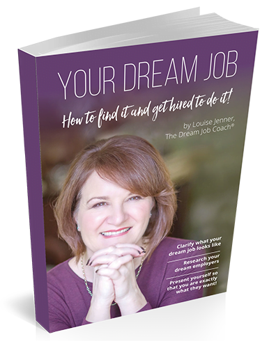 Book cover showing the title: YOUR DREAM JOB How to find it and get hired to do it! By Louise Jenner, The Dream Job Coach. The author is pictured, clasping her hands together and smiling.